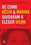 Livro - De Como Aécio & Marina Ajudaram a Eleger Dilma