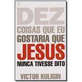 Livro - Dez Coisas Que Gost. Que Jesus Nunca Tivesse Dito - Cpad
