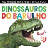 Livro - Dinossauros do barulho : Meu primeiro livro toque, sinta e ouça