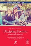 Livro - Disciplina positiva para adolescentes - uma abordagem gentil e firme na educação dos filhos