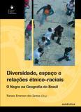 Livro - Diversidade, espaço e relações étnico-raciais - O negro na geografia do Brasil