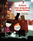 Livro dos pequenos chupa-tintas, O - Sanvoisin, éric / matje, martín