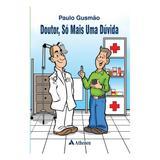Livro - Doutor, Só mais uma Dúvida - Gusmão - Atheneu