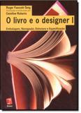 Livro e o Designer 1, O: Embalagem, Navegação, Estrutura e Especificação - Rosari