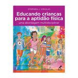Livro - Educando crianças para a aptidão física - Uma abordagem multidisciplinar