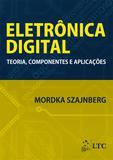 Livro - Eletrônica Digital - Teoria, Componentes e Aplicações