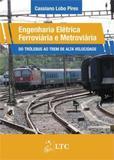 Livro - Engenharia Elétrica Ferroviária e Metroviária - Do Trólebus ao Trem de Alta Velocidade