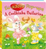 Livro - Eu adoro pop-ups! A coelhinha bailarina