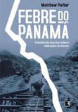 Livro - Febre do Panamá: A história de uma das maiores realizações do homem - A história de uma das maiores realizações do homem