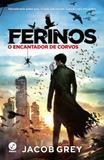 Livro - Ferinos: O encantador de corvos (Vol. 1)