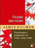 Livro - Ficções que curam: Psicoterapia e imaginação em Freud, Jung e Adler