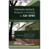 Livro - Formacao Docente, Pesquisa E Extensao No Cap Ufrj - Fgv