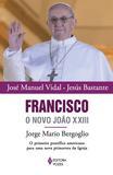 Livro - Francisco, o novo João XXIII - Jorge Mario Bergoglio - O primeiro pontífice americano para uma nova primavera da Igreja