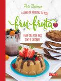Livro - Fru-fruta - O livro de receitas do blog para uma vida mais doce e saudável