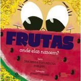 Livro - Frutas - Onde elas nascem?