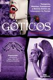 Livro - Góticos, Contos Clássicos - Vampiros, Múmias, Fantasmas e Outros Astros da Literatura de Terror