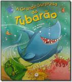 Livro - Grande Surpresa Do Tubarao, A - Ciranda cultural ltda