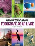 Livro - Guia Fotografia Fácil Volume 3: Fotografe ao ar livre