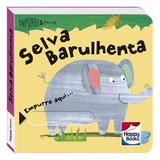 Livro Infantil - Empurre e Puxe - Selva Barulhenta - Happy Books