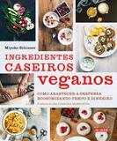 Livro - Ingredientes caseiros veganos - Como abastecer a despensa economizando tempo e dinheiro