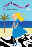 Livro - Ingrid Veio Ver O Mar, A - Gle - global