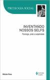 Livro - Inventando nossos selfs - Psicologia, poder e subjetividade