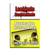 Livro Lealdade e Deslealdade  Calúnias, Aqueles Que Acusam Você  Dag Heward-Mills - Editora parchment house publishers