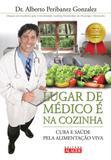 Livro - Lugar de médico é na cozinha - Cura e saúde pela alimentação viva