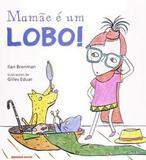 Livro - Mamâe é um Lobo! - Bri - brinque book
