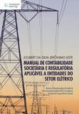 Livro - Manual de contabilidade societária e regulatória aplicável a entidades do setor elétrico - Normas e pronunciamentos do comitê de pronunciamentos contábeis (cpc) e da agência nacional de energia elétrica