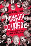 Livro - Manual do covarde: Do Palácio à cadeia sem tirar a máscara