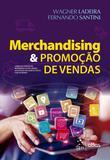 Livro - Merchandising & Promoção de Vendas - Como os Conceitos Modernos estão sendo Aplicados no Varejo Físico e na Internet