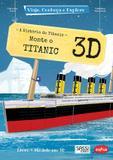 Livro - Monte o Titanic 3D : Viaje, conheça e explore