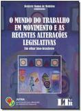Livro - Mundo Trab.Mov.E As Rec.Alt.Legislativas,O-01Ed/18 - Ltr editora