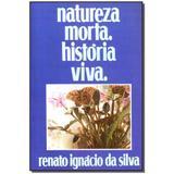 Livro - Natureza Morta Historia Viva - Renato ignacio