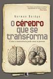 Livro - O cérebro que se transforma - Como a neurociência pode curar as pessoas