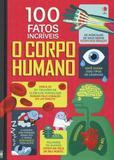 Livro - O corpo humano : 100 fatos incríveis