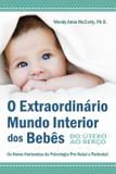 Livro - O Extraordinário Mundo Interior dos Bebês - Do Útero ao Berço