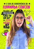 Livro - O guia de sobrevivência da Fernanda Concon - Meu plano infalível para me dar bem no Ensino Médio e na vida