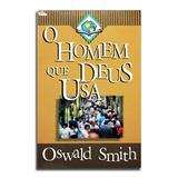 Livro O Homem Que Deus Usa  Oswald Smitch - Editora vida
