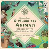 Livro - O mundo dos animais : Um interativo atlas dos animais