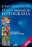 Livro - O novo manual de fotografia : Guia completo para todos os formatos