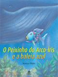 Livro - O peixinho do arco-íris e a baleia azul