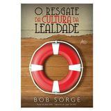 Livro O Resgate da Cultura da Lealdade  Bob Sorge - Editora atos