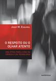 Livro - O respeito ou o olhar atento - Uma ética para a era da ciência e da tecnologia