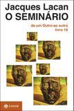 Livro - O Seminário, livro 16 - De um Outro ao outro