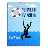 Livro O Verdadeiro Evangelho PAUL WASHER - Editora fiel