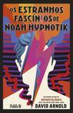 Livro - Os Estranhos Fascínios de Noah Hypnotik