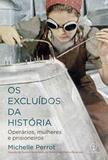 Livro - Os excluídos da história: Operários, mulheres e prisioneiros - Operários, mulheres e prisioneiros
