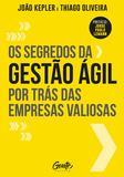 Livro - OS SEGREDOS DA GESTAO AGIL POR TRAS DAS EMPRESAS VALIOSAS